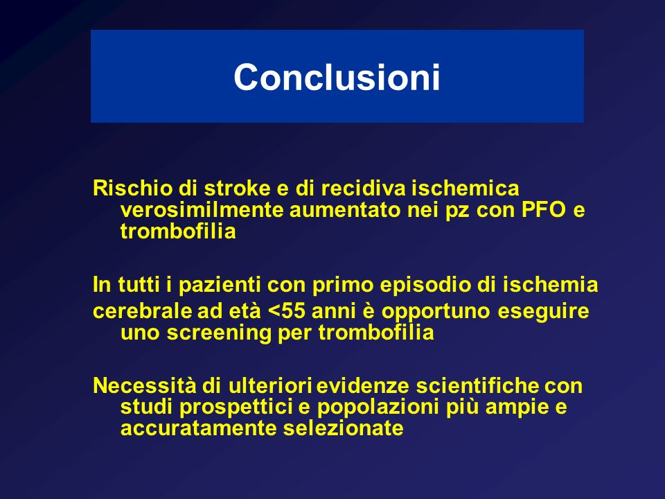Conclusioni Rischio di stroke e di recidiva ischemica verosimilmente aumentato nei pz con PFO e trombofilia.