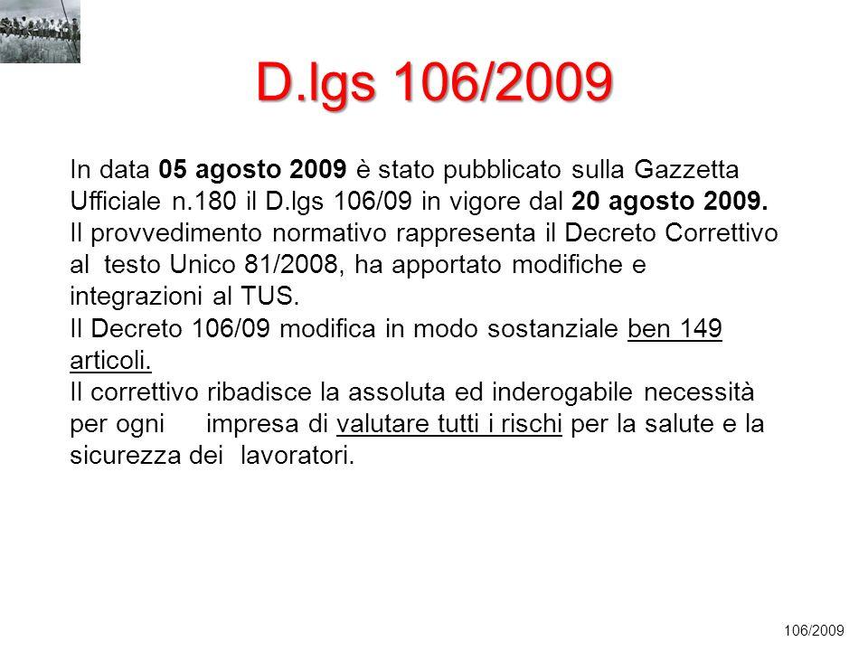D.lgs 106/2009 In data 05 agosto 2009 è stato pubblicato sulla Gazzetta Ufficiale n.180 il D.lgs 106/09 in vigore dal 20 agosto 2009.