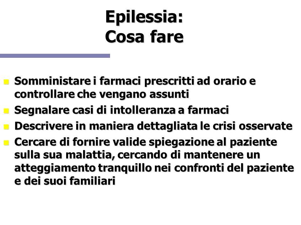 Epilessia: Cosa fare Somministare i farmaci prescritti ad orario e controllare che vengano assunti.