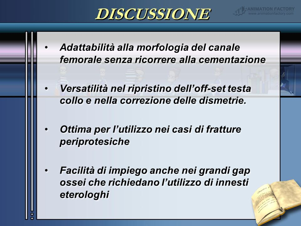 DISCUSSIONE Adattabilità alla morfologia del canale femorale senza ricorrere alla cementazione.