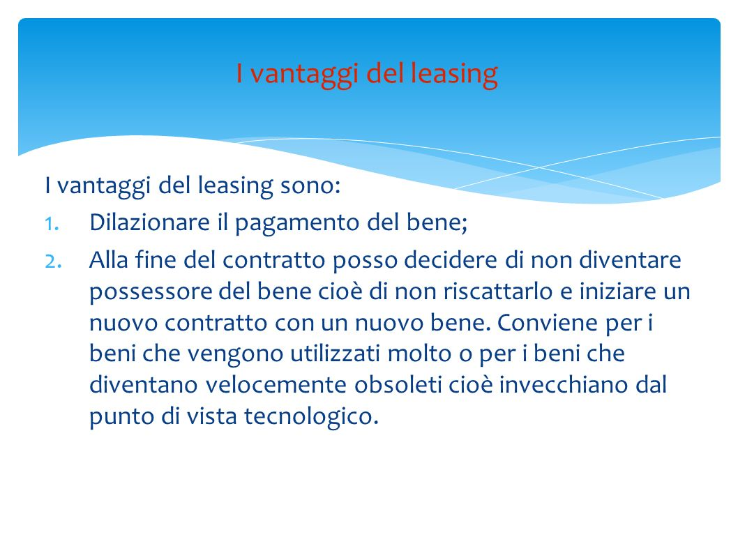 I vantaggi del leasing I vantaggi del leasing sono: