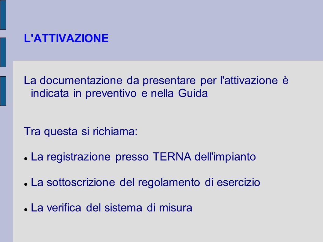 L ATTIVAZIONE La documentazione da presentare per l attivazione è indicata in preventivo e nella Guida.