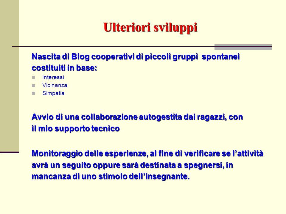 Ulteriori sviluppi Nascita di Blog cooperativi di piccoli gruppi spontanei. costituiti in base: Interessi.