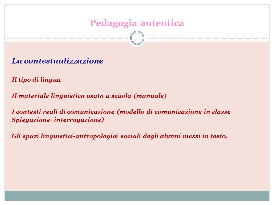 Pedagogia autentica La contestualizzazione Il tipo di lingua