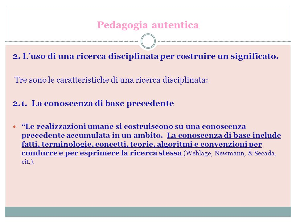 Pedagogia autentica 2. L'uso di una ricerca disciplinata per costruire un significato. Tre sono le caratteristiche di una ricerca disciplinata:
