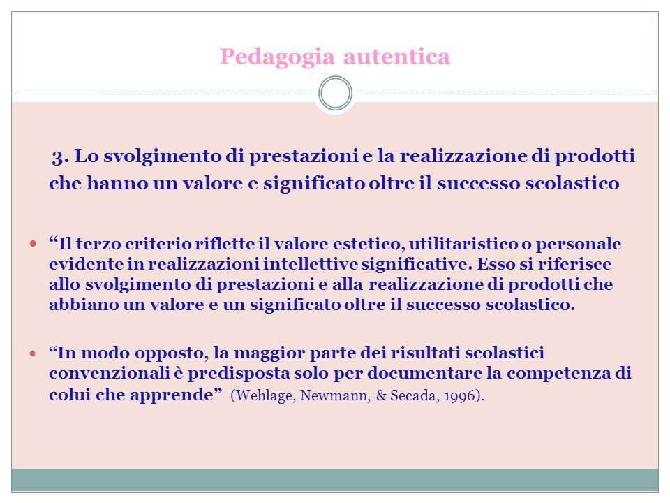 Pedagogia autentica 3. Lo svolgimento di prestazioni e la realizzazione di prodotti che hanno un valore e significato oltre il successo scolastico.