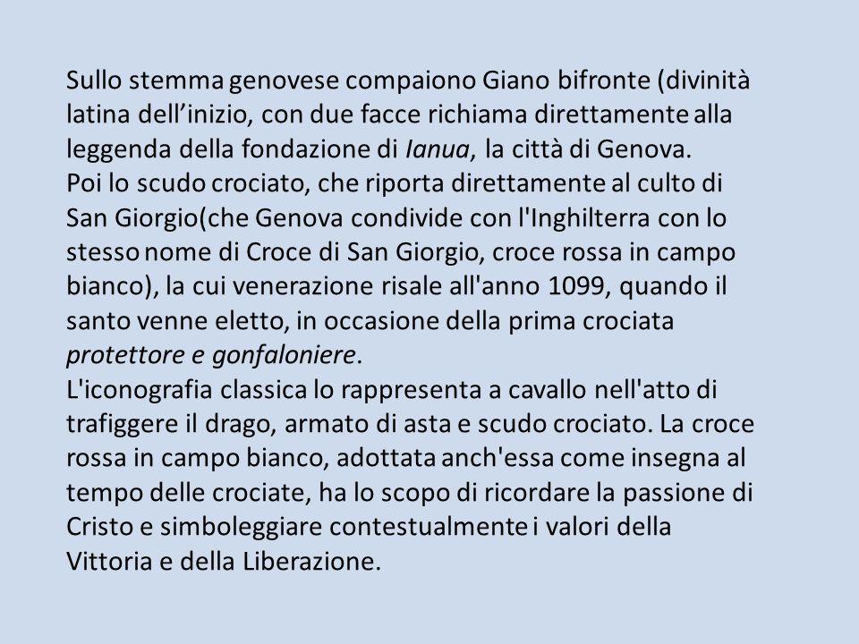 Sullo stemma genovese compaiono Giano bifronte (divinità latina dell'inizio, con due facce richiama direttamente alla leggenda della fondazione di Ianua, la città di Genova.