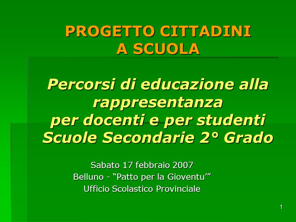 PROGETTO CITTADINI A SCUOLA Percorsi di educazione alla rappresentanza per docenti e per studenti Scuole Secondarie 2° Grado