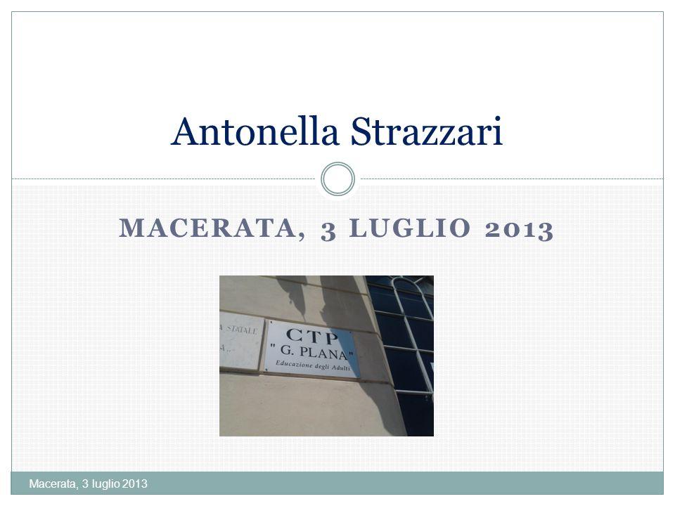 Antonella Strazzari Macerata, 3 luglio 2013 Macerata, 3 luglio 2013