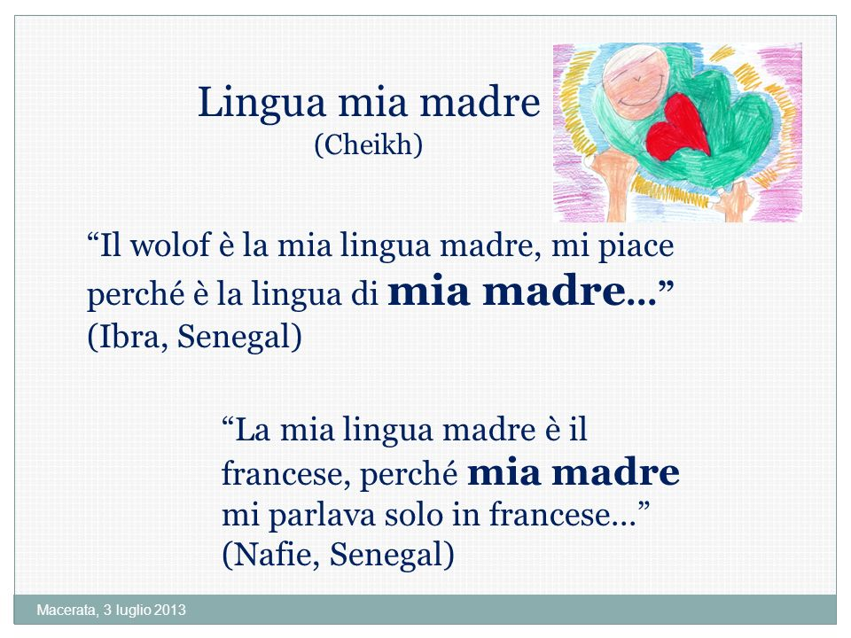 Lingua mia madre (Cheikh) Il wolof è la mia lingua madre, mi piace perché è la lingua di mia madre... (Ibra, Senegal)