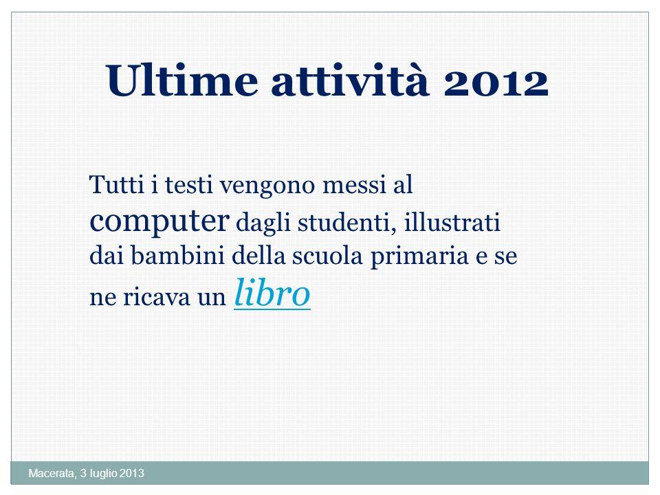 Ultime attività 2012 Tutti i testi vengono messi al computer dagli studenti, illustrati dai bambini della scuola primaria e se ne ricava un libro.