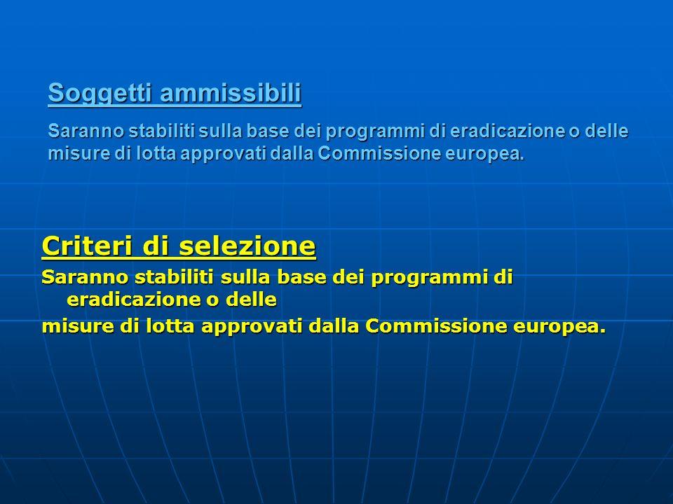 Soggetti ammissibili Saranno stabiliti sulla base dei programmi di eradicazione o delle misure di lotta approvati dalla Commissione europea.