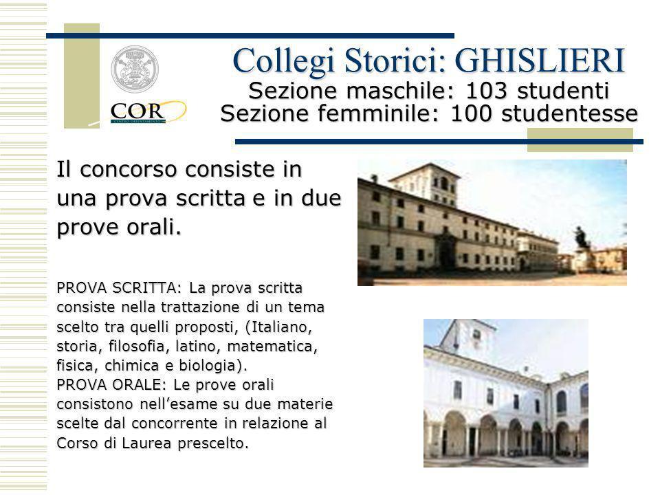 Collegi Storici: GHISLIERI Sezione maschile: 103 studenti Sezione femminile: 100 studentesse