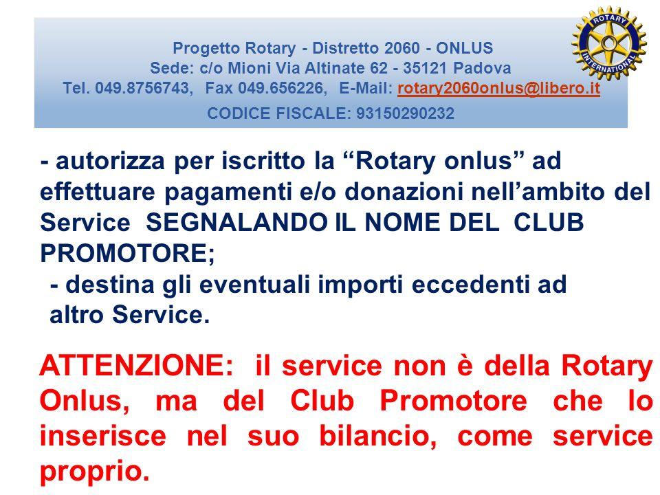 - autorizza per iscritto la Rotary onlus ad effettuare pagamenti e/o donazioni nell'ambito del Service SEGNALANDO IL NOME DEL CLUB PROMOTORE;