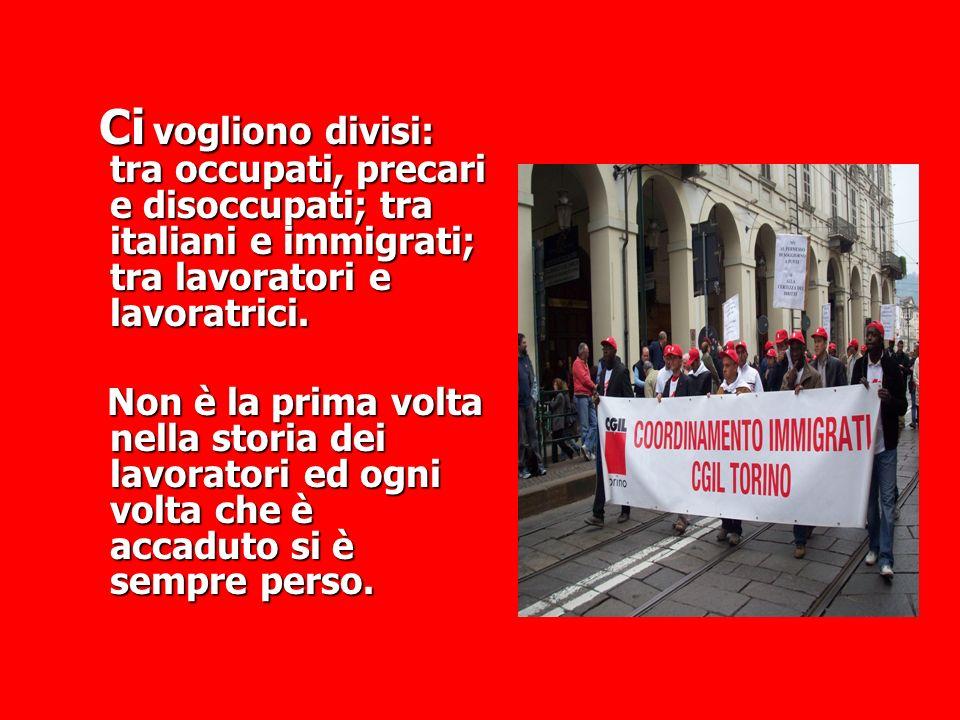 Ci vogliono divisi: tra occupati, precari e disoccupati; tra italiani e immigrati; tra lavoratori e lavoratrici.