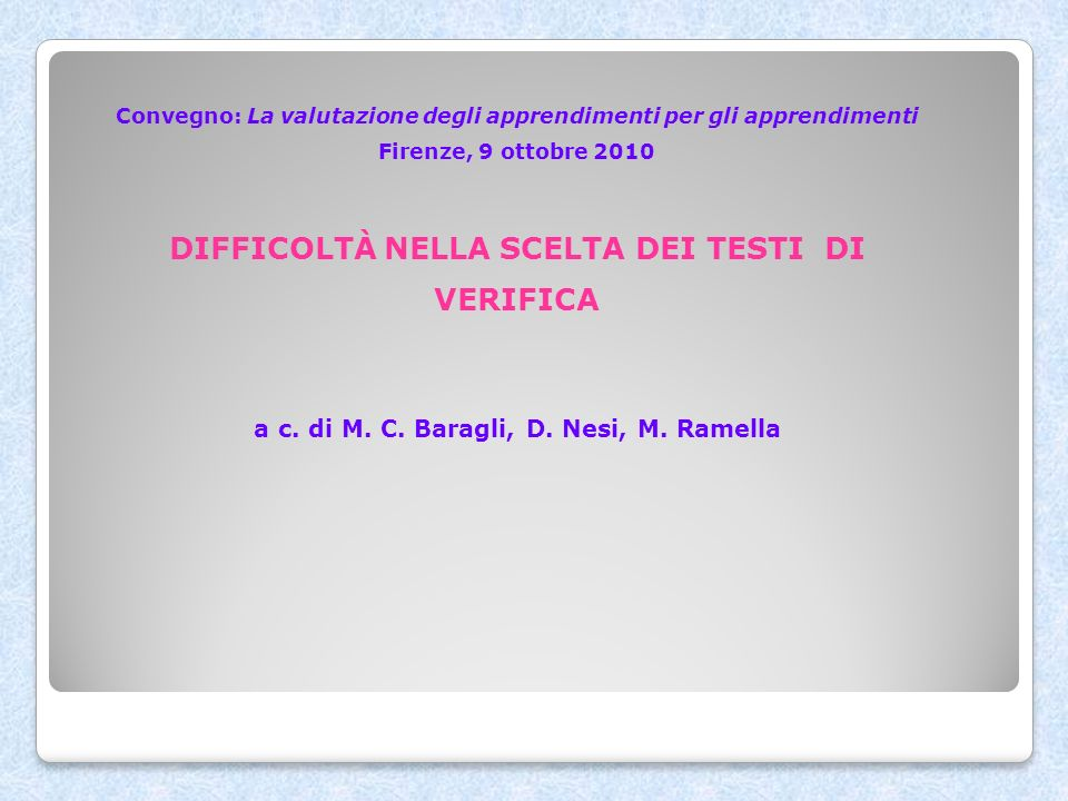 Convegno: La valutazione degli apprendimenti per gli apprendimenti Firenze, 9 ottobre 2010 DIFFICOLTÀ NELLA SCELTA DEI TESTI DI VERIFICA a c.