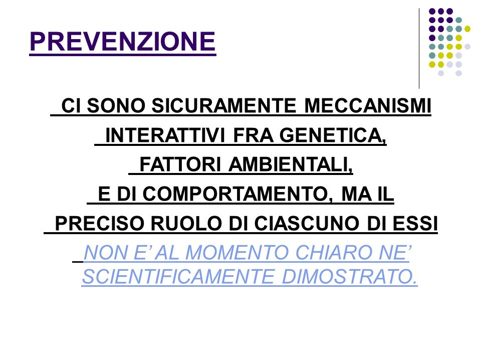 PREVENZIONE CI SONO SICURAMENTE MECCANISMI INTERATTIVI FRA GENETICA,