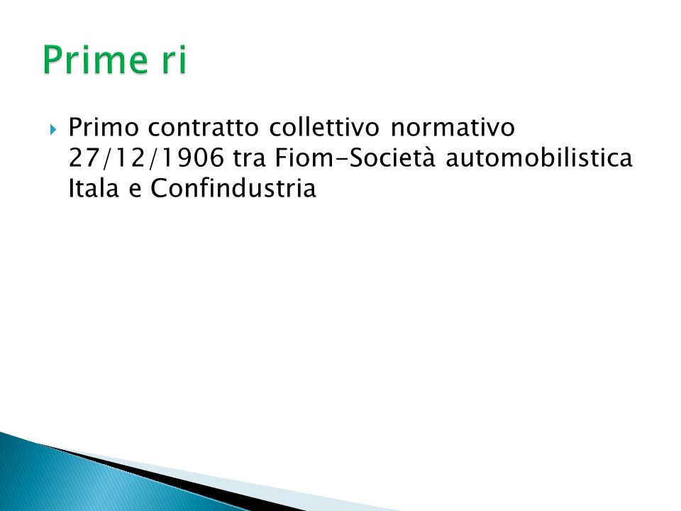 Prime ri Primo contratto collettivo normativo 27/12/1906 tra Fiom-Società automobilistica Itala e Confindustria.