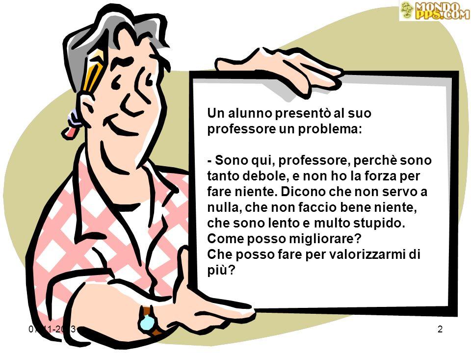 Un alunno presentò al suo professore un problema: