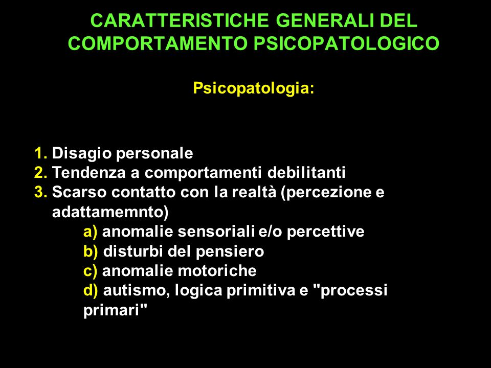CARATTERISTICHE GENERALI DEL COMPORTAMENTO PSICOPATOLOGICO Psicopatologia: