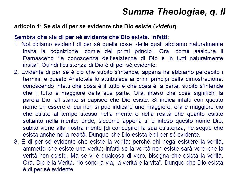 Summa Theologiae, q. II articolo 1: Se sia di per sé evidente che Dio esiste (videtur) Sembra che sia di per sé evidente che Dio esiste. Infatti:
