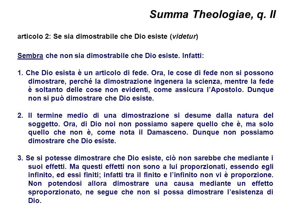 Summa Theologiae, q. II articolo 2: Se sia dimostrabile che Dio esiste (videtur) Sembra che non sia dimostrabile che Dio esiste. Infatti: