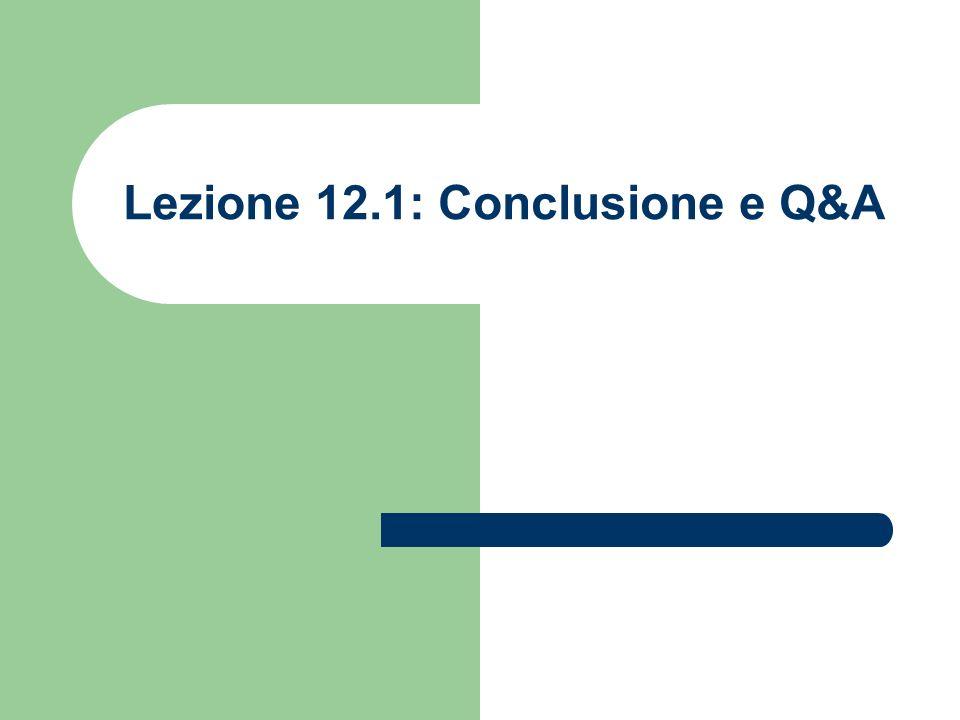 Lezione 12.1: Conclusione e Q&A