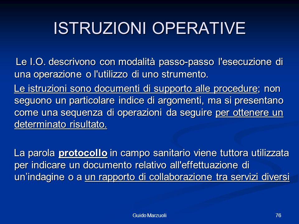 ISTRUZIONI OPERATIVE Le I.O. descrivono con modalità passo-passo l esecuzione di una operazione o l utilizzo di uno strumento.