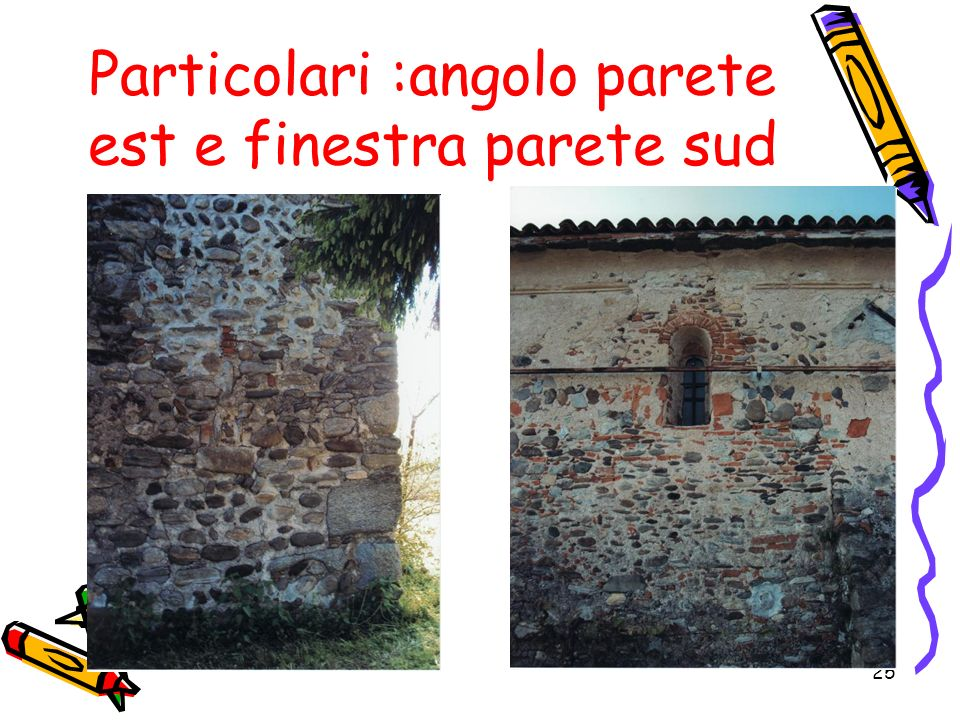 Particolari :angolo parete est e finestra parete sud