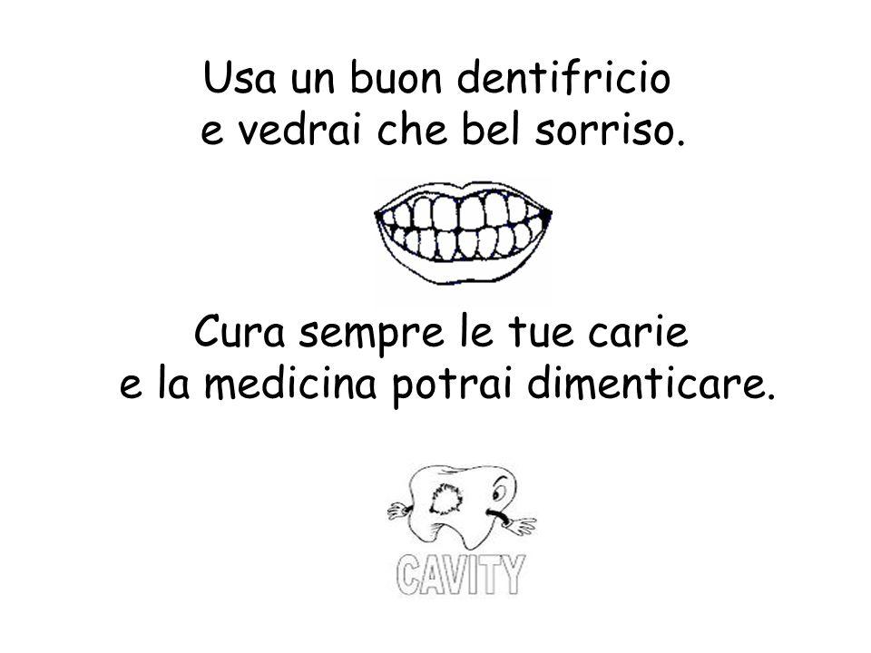 Usa un buon dentifricio e vedrai che bel sorriso.