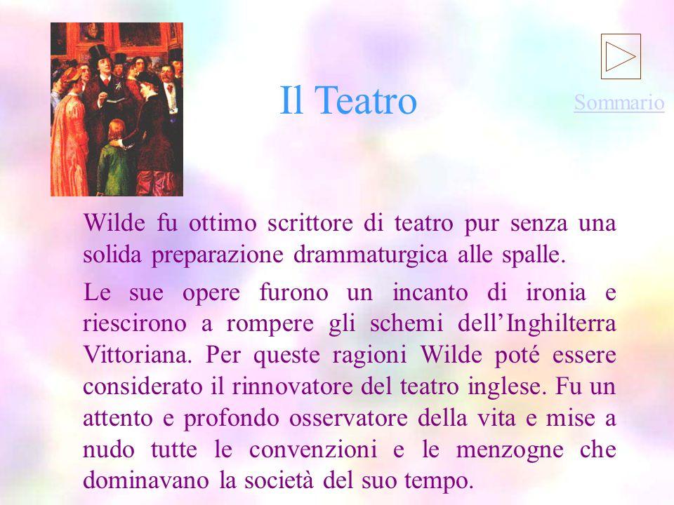 Il Teatro Il Teatro. Sommario. Wilde fu ottimo scrittore di teatro pur senza una solida preparazione drammaturgica alle spalle.