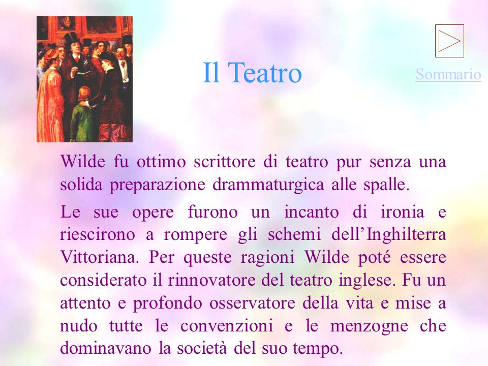 Il TeatroIl Teatro. Sommario. Wilde fu ottimo scrittore di teatro pur senza una solida preparazione drammaturgica alle spalle.