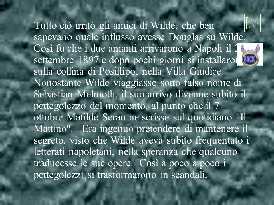 Tutto ciò irritò gli amici di Wilde, che ben sapevano quale influsso avesse Douglas su Wilde.