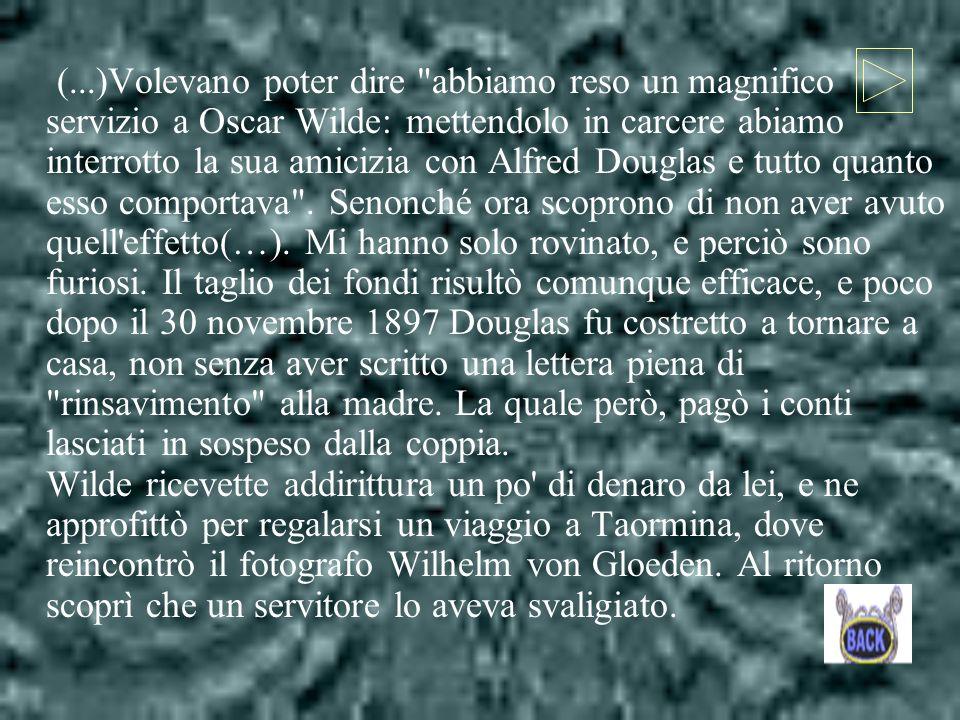 (...)Volevano poter dire abbiamo reso un magnifico servizio a Oscar Wilde: mettendolo in carcere abiamo interrotto la sua amicizia con Alfred Douglas e tutto quanto esso comportava .