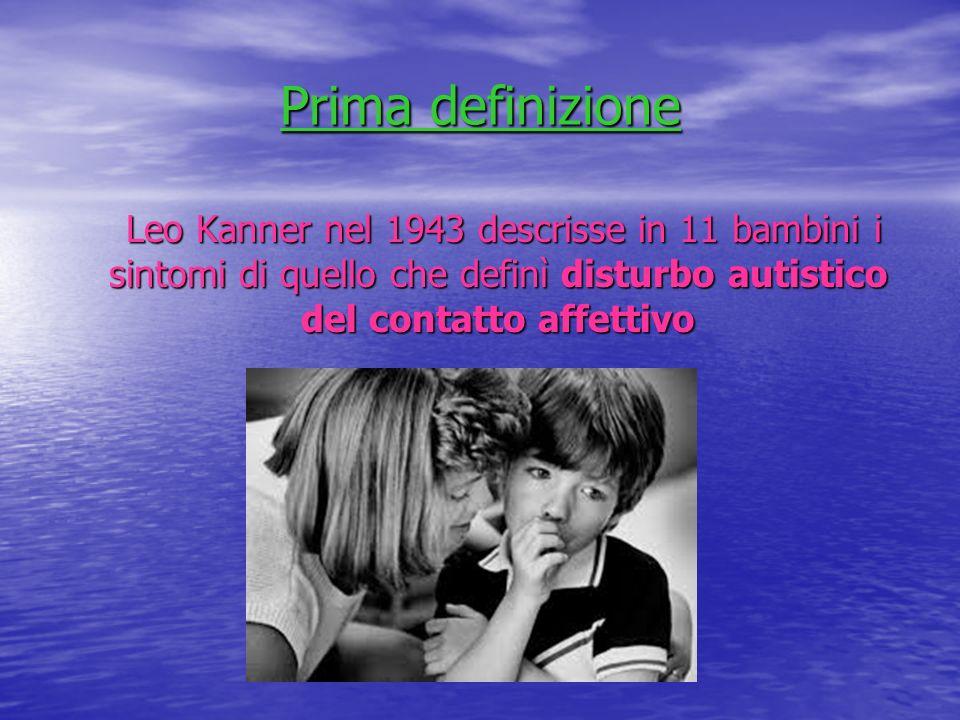 Prima definizione Leo Kanner nel 1943 descrisse in 11 bambini i sintomi di quello che definì disturbo autistico del contatto affettivo.