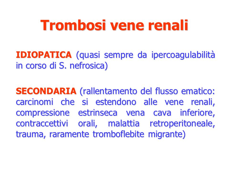 Trombosi vene renaliIDIOPATICA (quasi sempre da ipercoagulabilità in corso di S. nefrosica)