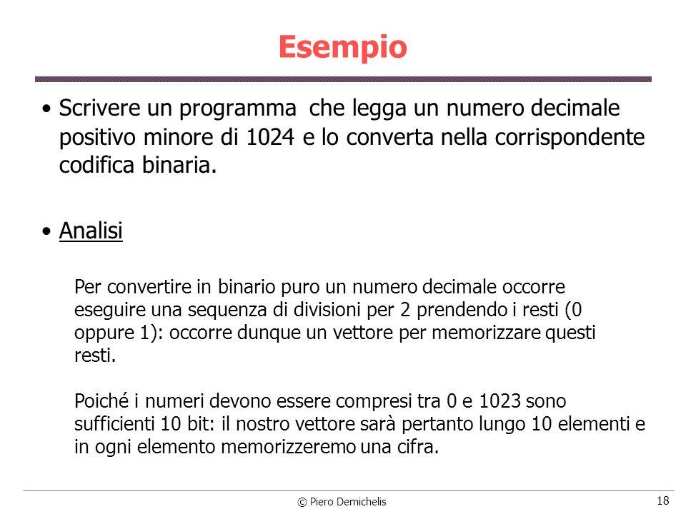 Esempio Scrivere un programma che legga un numero decimale positivo minore di 1024 e lo converta nella corrispondente codifica binaria.