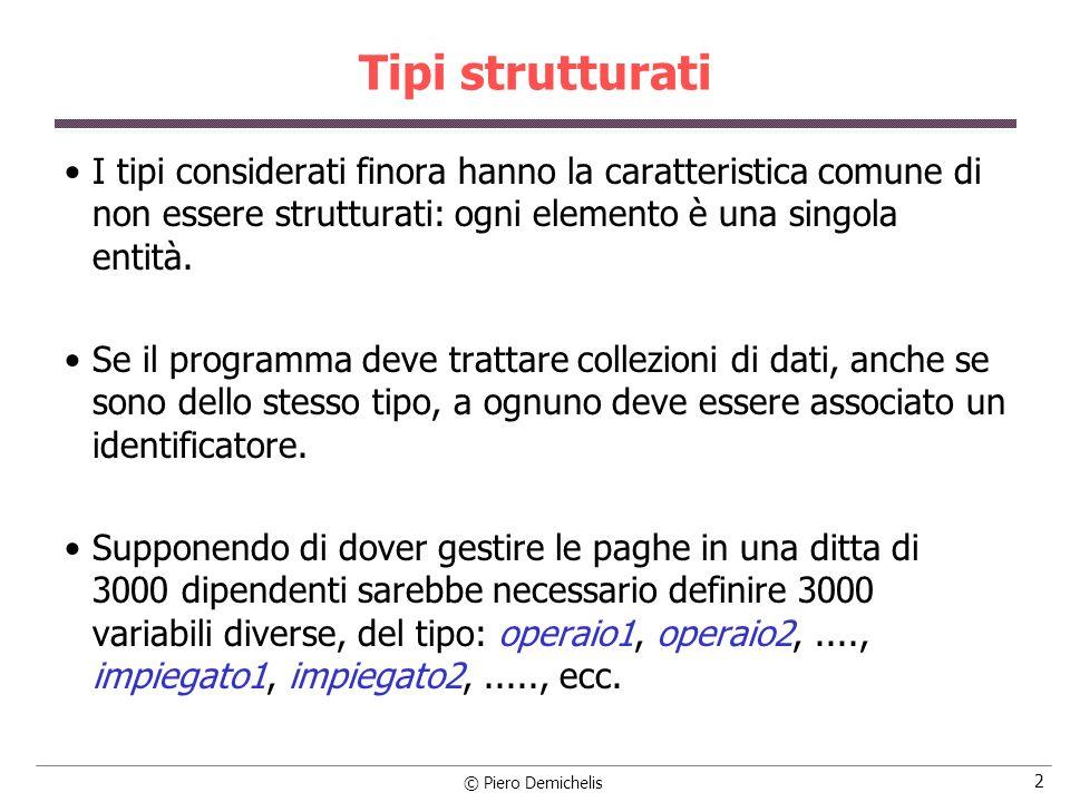 Tipi strutturati I tipi considerati finora hanno la caratteristica comune di non essere strutturati: ogni elemento è una singola entità.