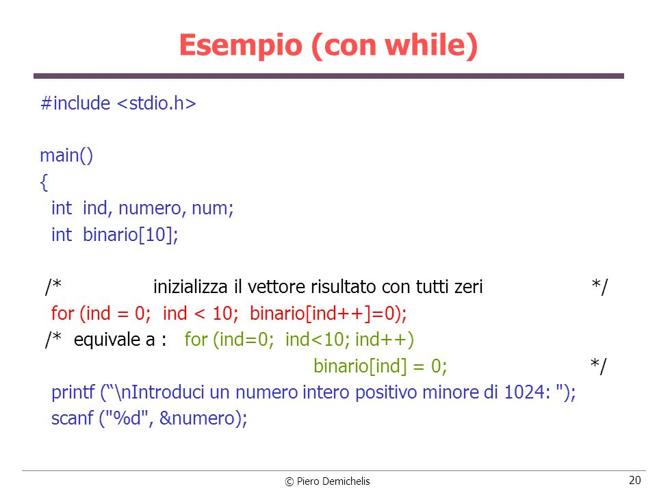 Esempio (con while) #include <stdio.h> main() {