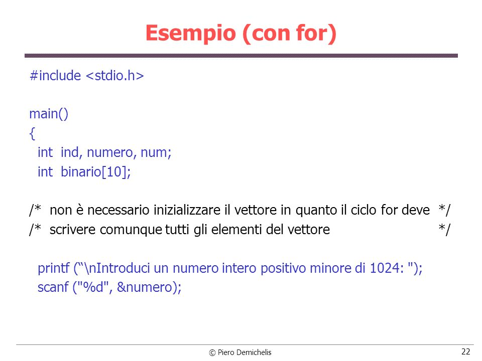 Esempio (con for) #include <stdio.h> main() {