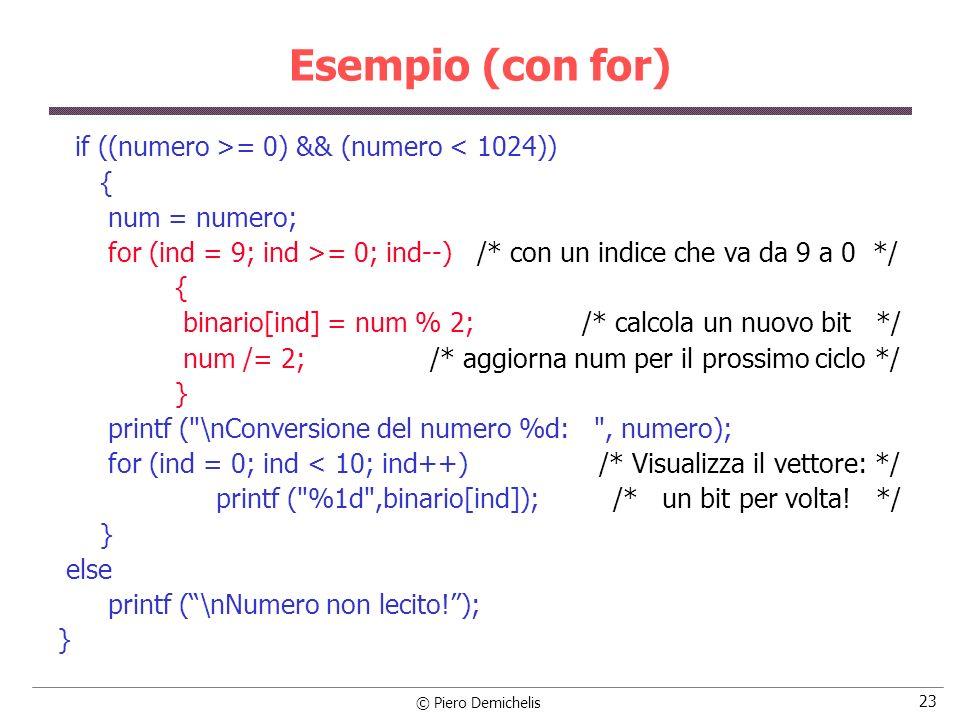 Esempio (con for) if ((numero >= 0) && (numero < 1024)) {