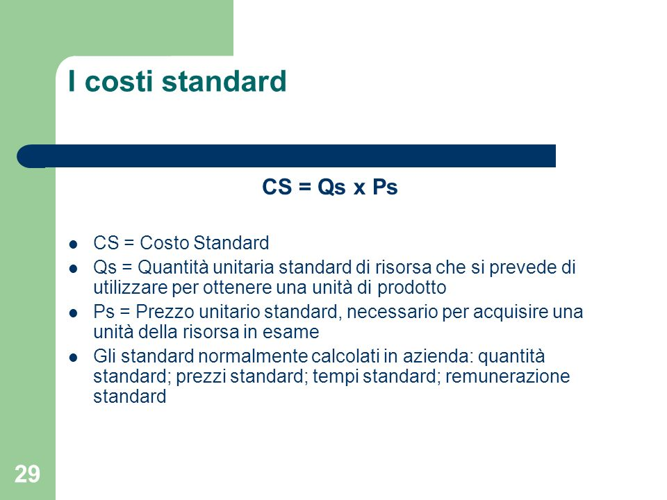 I costi standard CS = Qs x Ps CS = Costo Standard