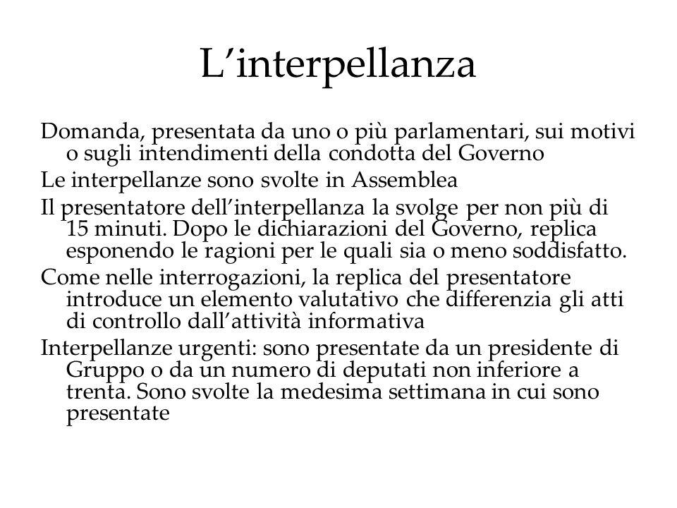 L'interpellanzaDomanda, presentata da uno o più parlamentari, sui motivi o sugli intendimenti della condotta del Governo.