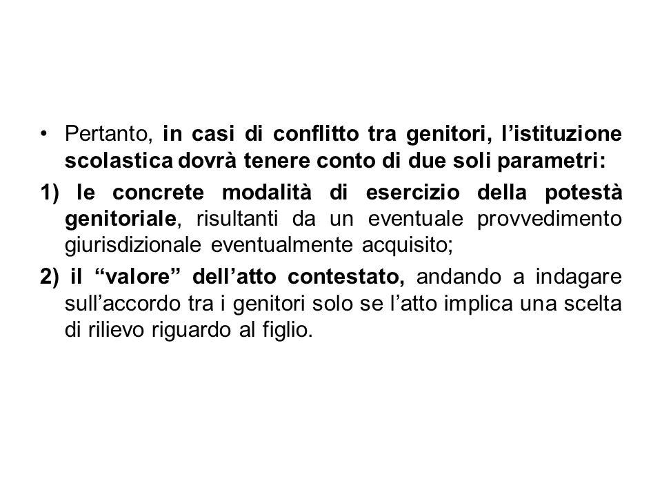 Pertanto, in casi di conflitto tra genitori, l'istituzione scolastica dovrà tenere conto di due soli parametri: