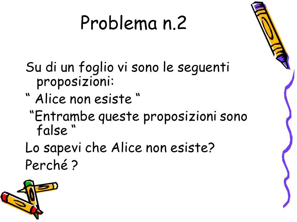 Problema n.2 Su di un foglio vi sono le seguenti proposizioni: