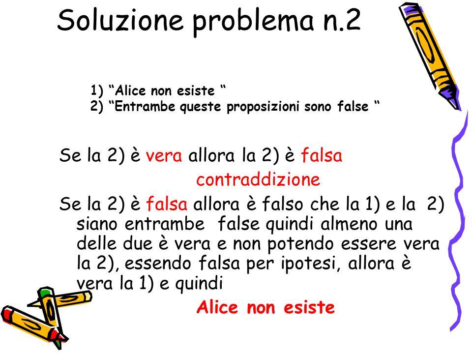 Soluzione problema n.2 Se la 2) è vera allora la 2) è falsa