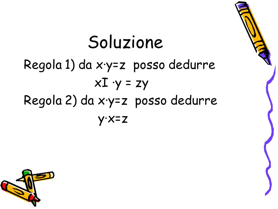 Soluzione Regola 1) da x∙y=z posso dedurre xI ∙y = zy