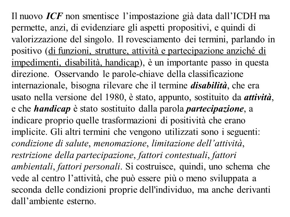 Il nuovo ICF non smentisce l'impostazione già data dall'ICDH ma permette, anzi, di evidenziare gli aspetti propositivi, e quindi di valorizzazione del singolo.