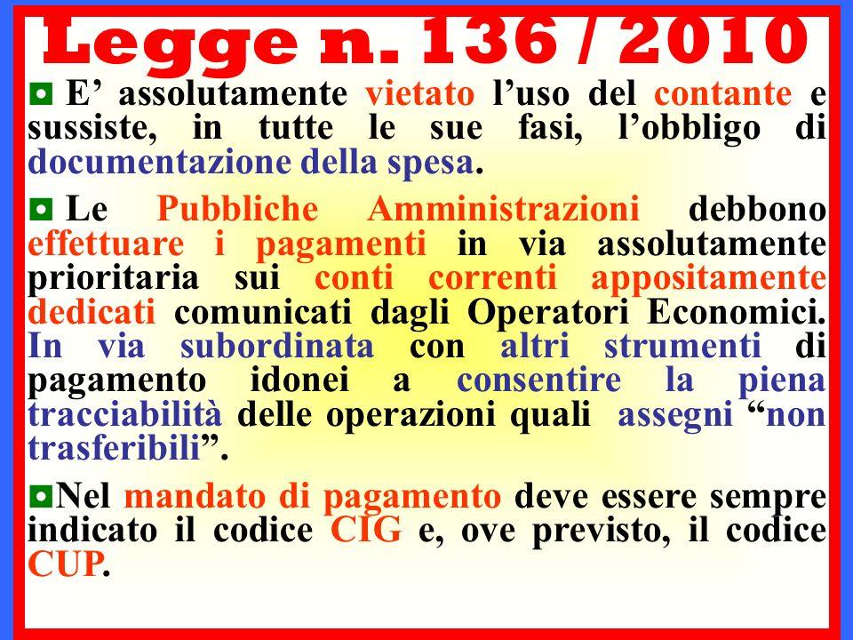 Legge n. 136 / 2010 E' assolutamente vietato l'uso del contante e sussiste, in tutte le sue fasi, l'obbligo di documentazione della spesa.