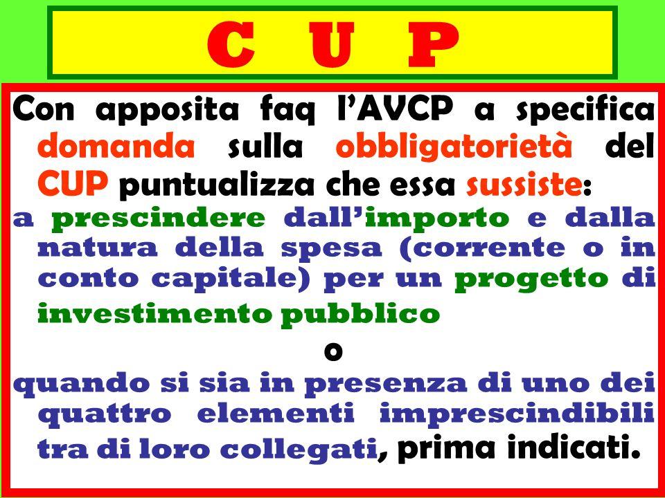 C U P Con apposita faq l'AVCP a specifica domanda sulla obbligatorietà del CUP puntualizza che essa sussiste: